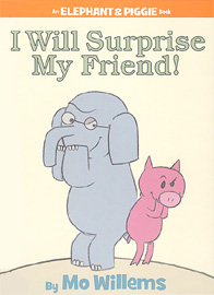 I Will Surprise My Friend! (# 34) (Elephant & piggie)